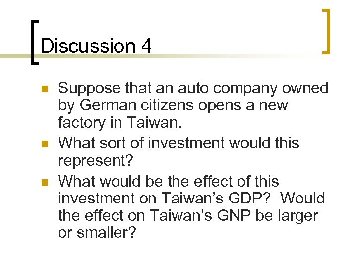 Discussion 4 n n n Suppose that an auto company owned by German citizens