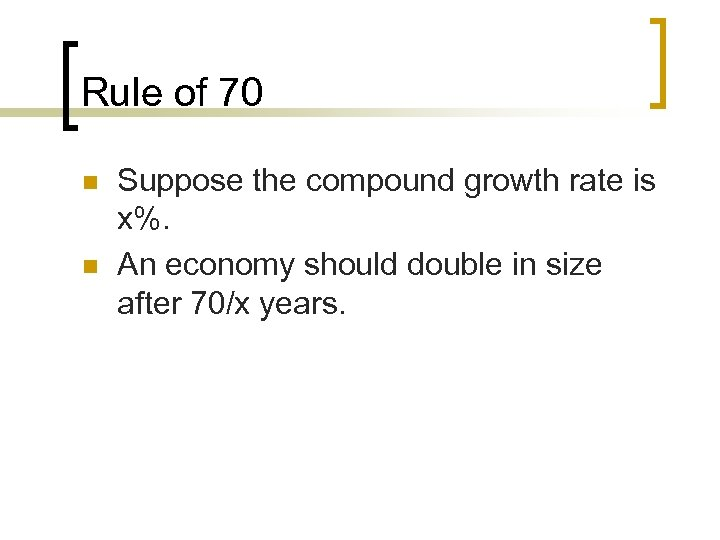 Rule of 70 n n Suppose the compound growth rate is x%. An economy