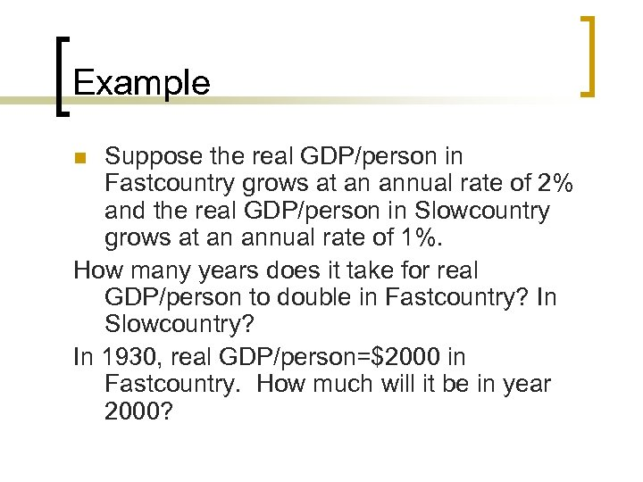 Example Suppose the real GDP/person in Fastcountry grows at an annual rate of 2%