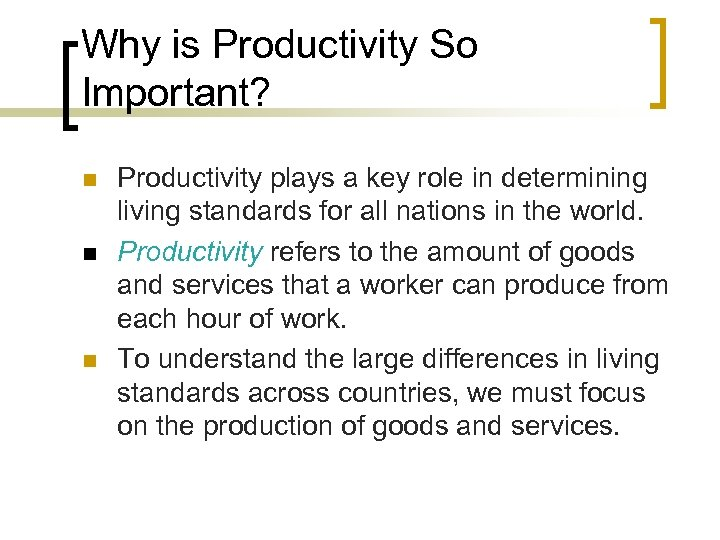 Why is Productivity So Important? n n n Productivity plays a key role in