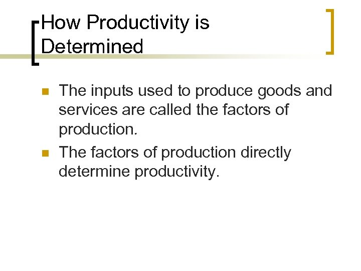 How Productivity is Determined n n The inputs used to produce goods and services