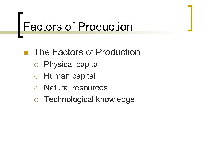 Factors of Production n The Factors of Production ¡ ¡ Physical capital Human capital