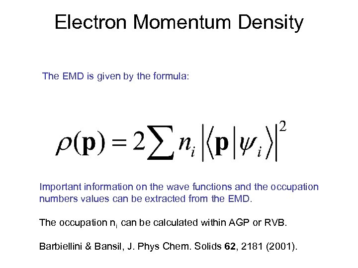 Electron Momentum Density The EMD is given by the formula: Important information on the