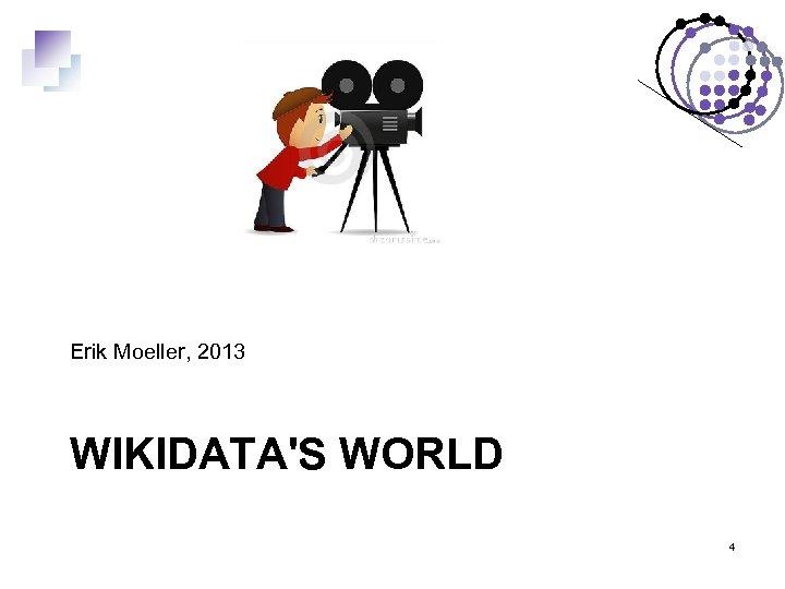Erik Moeller, 2013 WIKIDATA'S WORLD 4