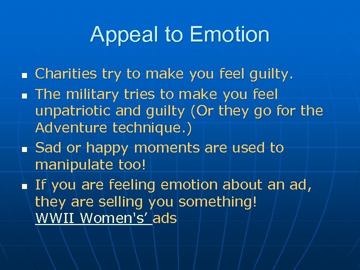 Appeal to Emotion n n Charities try to make you feel guilty. The military