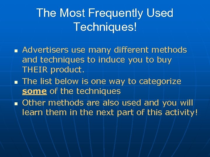 The Most Frequently Used Techniques! n n n Advertisers use many different methods and