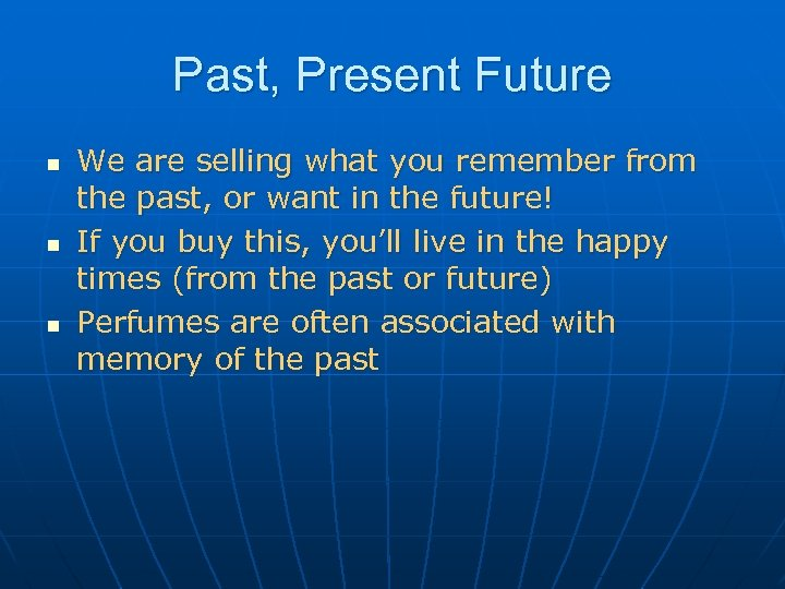 Past, Present Future n n n We are selling what you remember from the