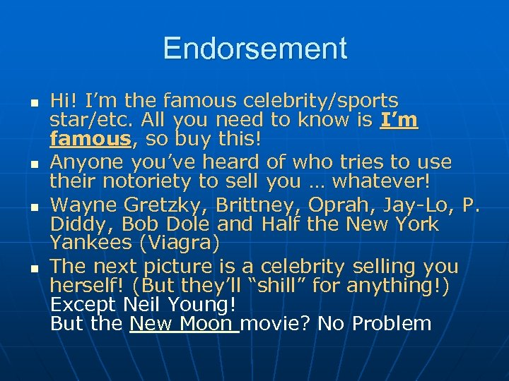 Endorsement n n Hi! I'm the famous celebrity/sports star/etc. All you need to know