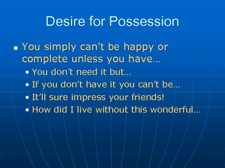 Desire for Possession n You simply can't be happy or complete unless you have…