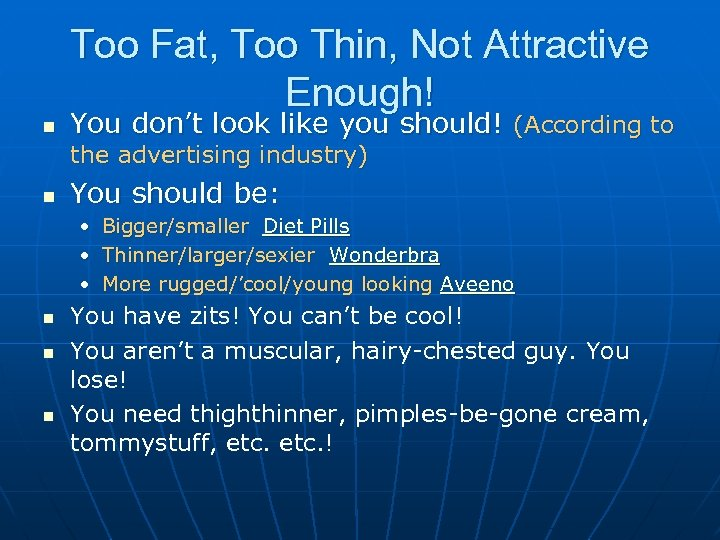 Too Fat, Too Thin, Not Attractive Enough! n You don't look like you should!