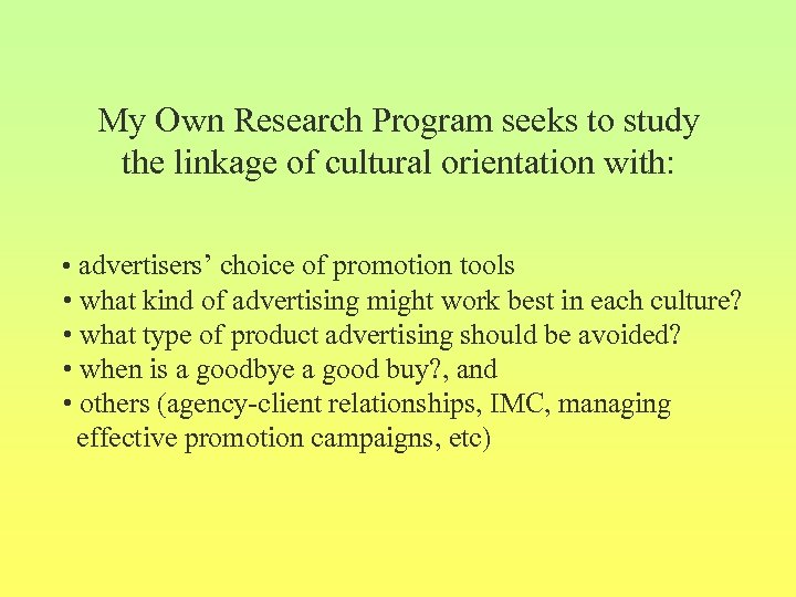 My Own Research Program seeks to study the linkage of cultural orientation with: •