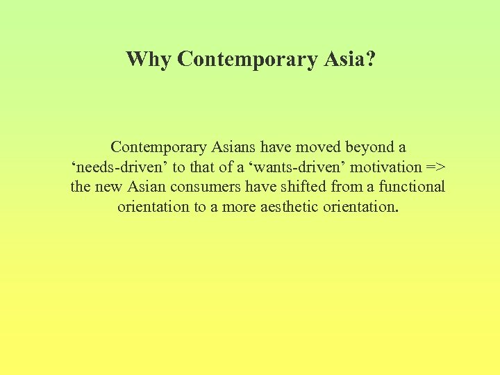 Why Contemporary Asia? Contemporary Asians have moved beyond a 'needs-driven' to that of a