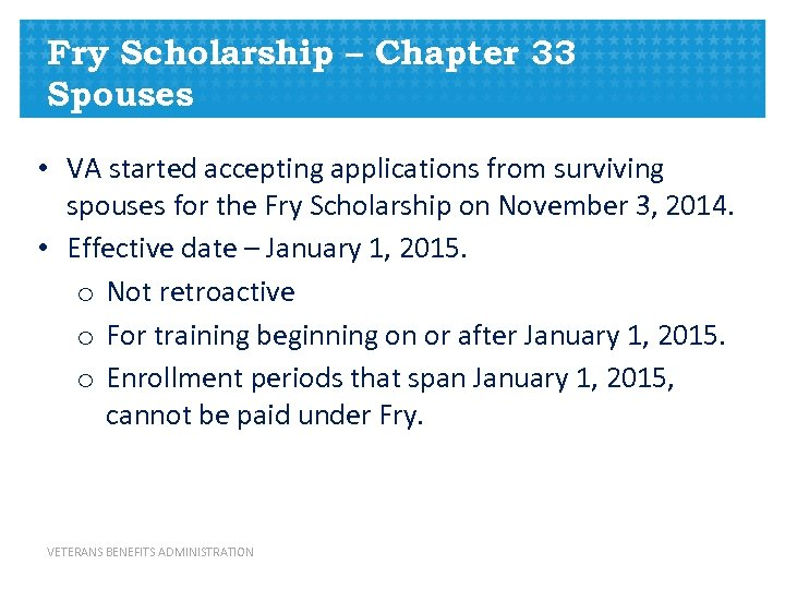 Fry Scholarship – Chapter 33 Spouses • VA started accepting applications from surviving spouses