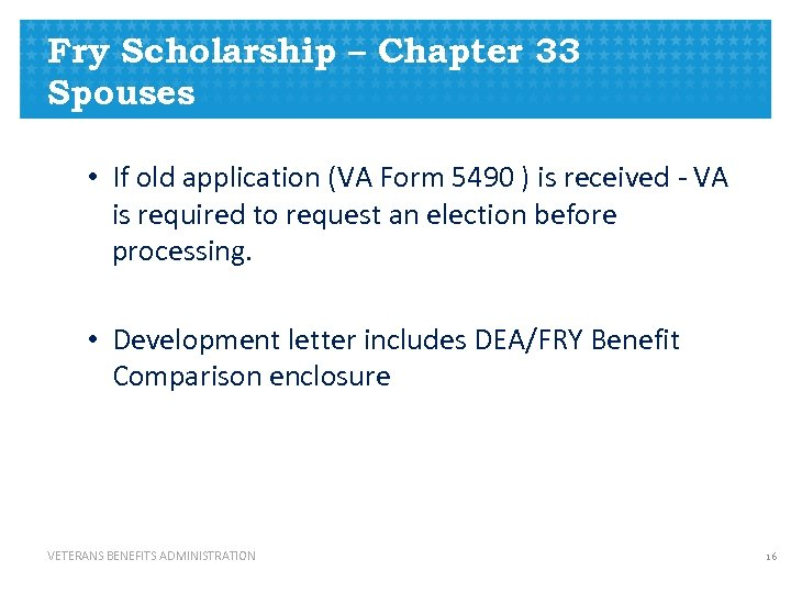 Fry Scholarship – Chapter 33 Spouses • If old application (VA Form 5490 )