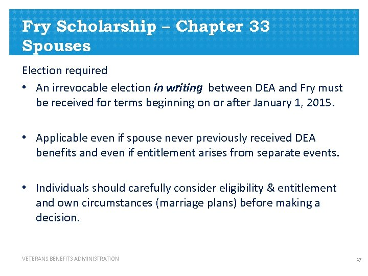 Fry Scholarship – Chapter 33 Spouses Election required • An irrevocable election in writing