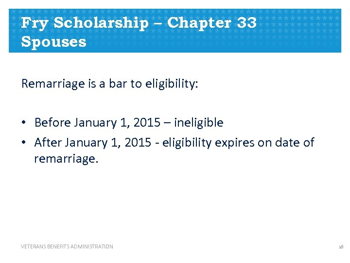 Fry Scholarship – Chapter 33 Spouses Remarriage is a bar to eligibility: • Before