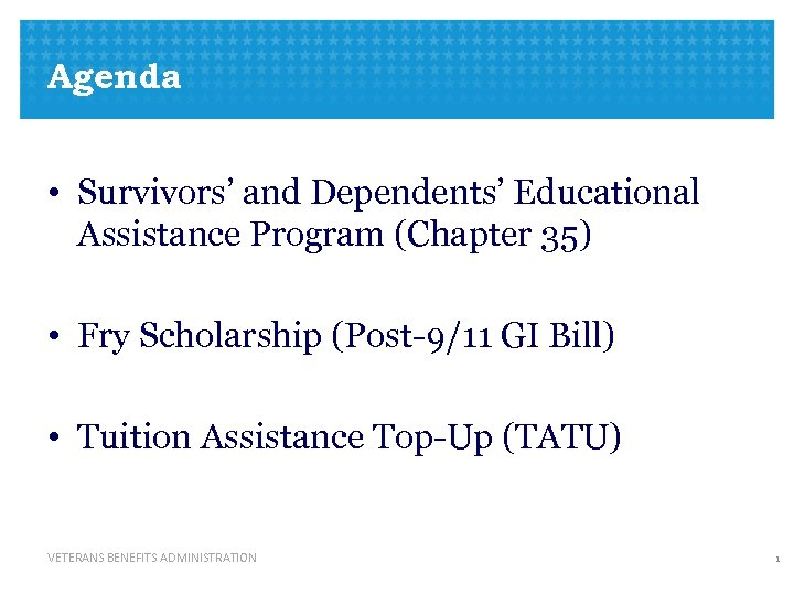 Agenda • Survivors' and Dependents' Educational Assistance Program (Chapter 35) • Fry Scholarship (Post-9/11