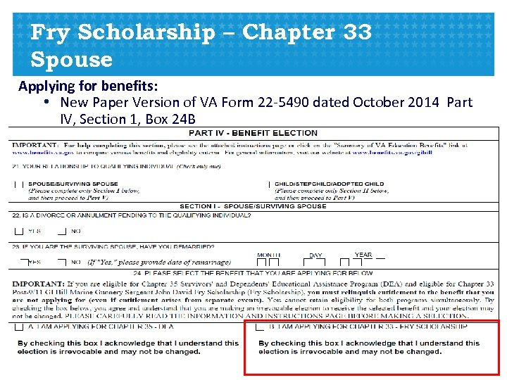 Fry Scholarship – Chapter 33 Spouse Applying for benefits: • New Paper Version of