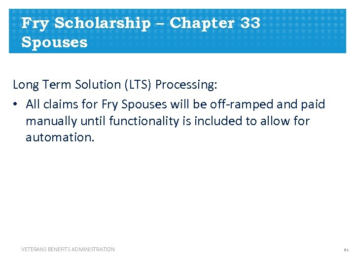 Fry Scholarship – Chapter 33 Spouses Long Term Solution (LTS) Processing: • All claims