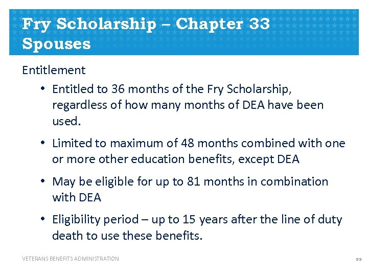 Fry Scholarship – Chapter 33 Spouses Entitlement • Entitled to 36 months of the