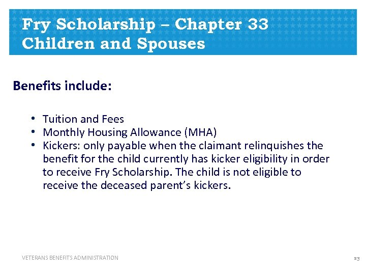 Fry Scholarship – Chapter 33 Children and Spouses Benefits include: • Tuition and Fees