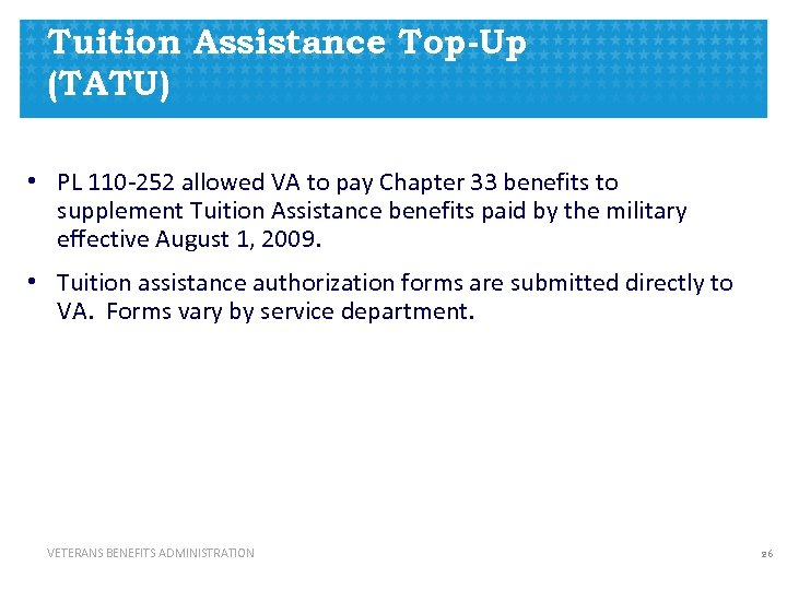 Tuition Assistance Top-Up (TATU) • PL 110 -252 allowed VA to pay Chapter 33