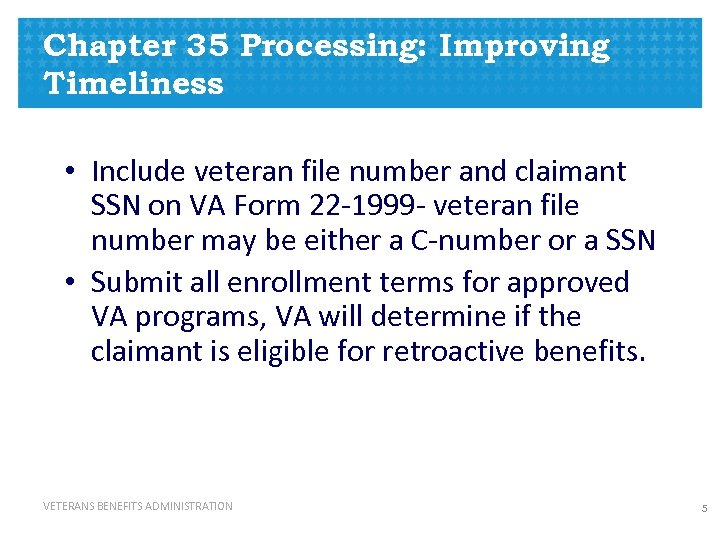 Chapter 35 Processing: Improving Timeliness • Include veteran file number and claimant SSN on