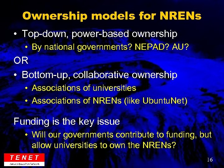 Ownership models for NRENs • Top-down, power-based ownership • By national governments? NEPAD? AU?