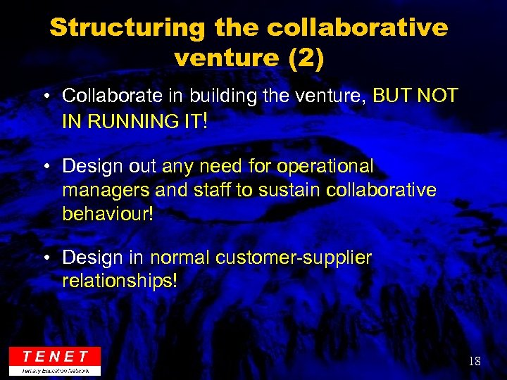 Structuring the collaborative venture (2) • Collaborate in building the venture, BUT NOT IN