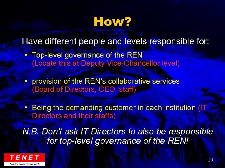 How? Have different people and levels responsible for: • Top-level governance of the REN