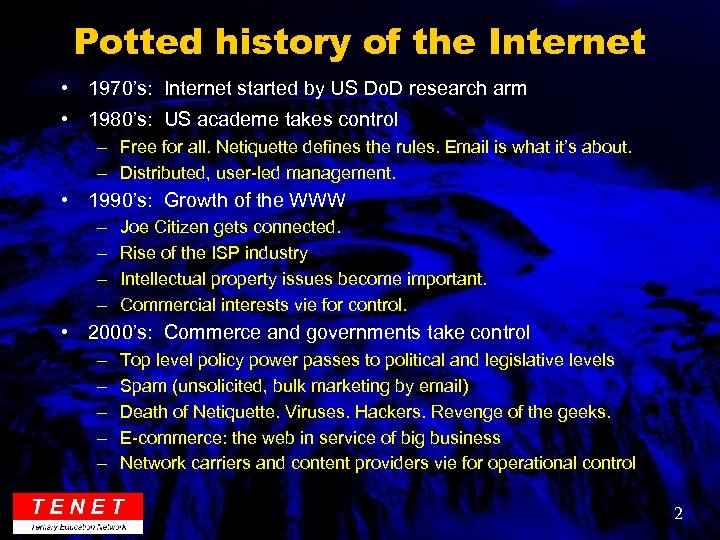 Potted history of the Internet • 1970's: Internet started by US Do. D research
