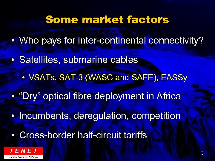 Some market factors • Who pays for inter-continental connectivity? • Satellites, submarine cables •