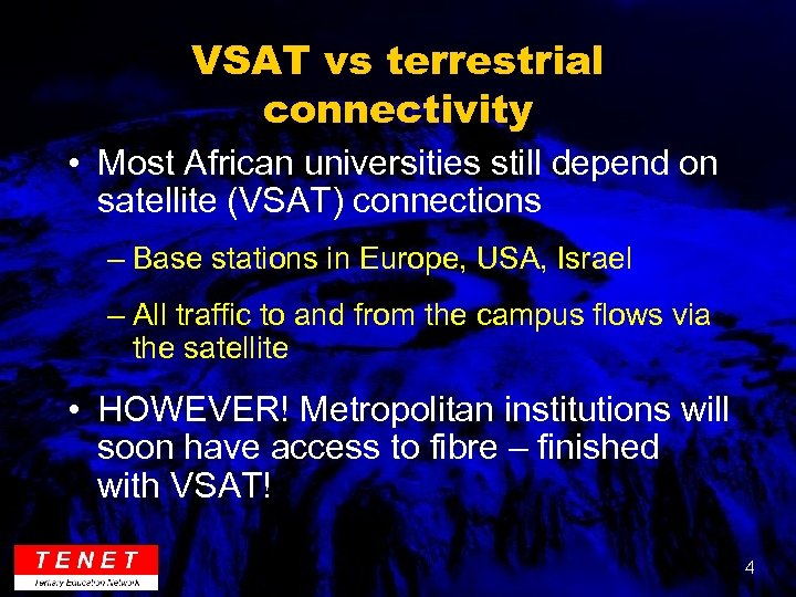 VSAT vs terrestrial connectivity • Most African universities still depend on satellite (VSAT) connections