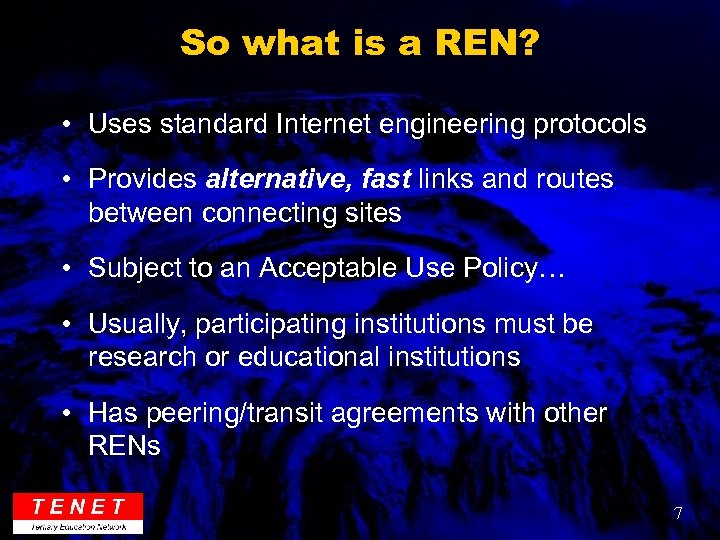 So what is a REN? • Uses standard Internet engineering protocols • Provides alternative,