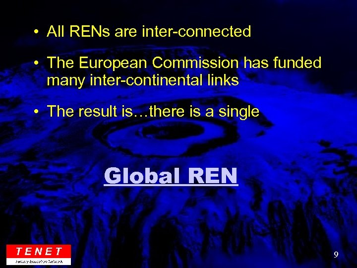 • All RENs are inter-connected • The European Commission has funded many inter-continental