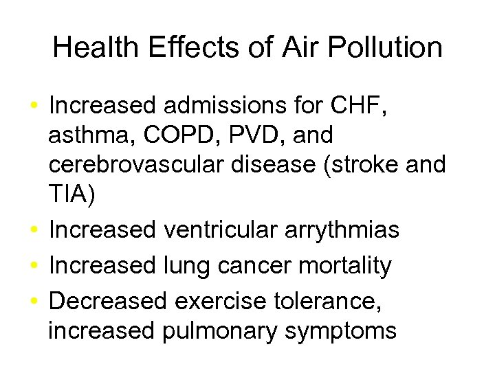 Health Effects of Air Pollution • Increased admissions for CHF, asthma, COPD, PVD, and