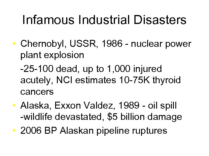 Infamous Industrial Disasters • Chernobyl, USSR, 1986 - nuclear power plant explosion -25 -100