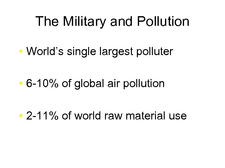 The Military and Pollution • World's single largest polluter • 6 -10% of global