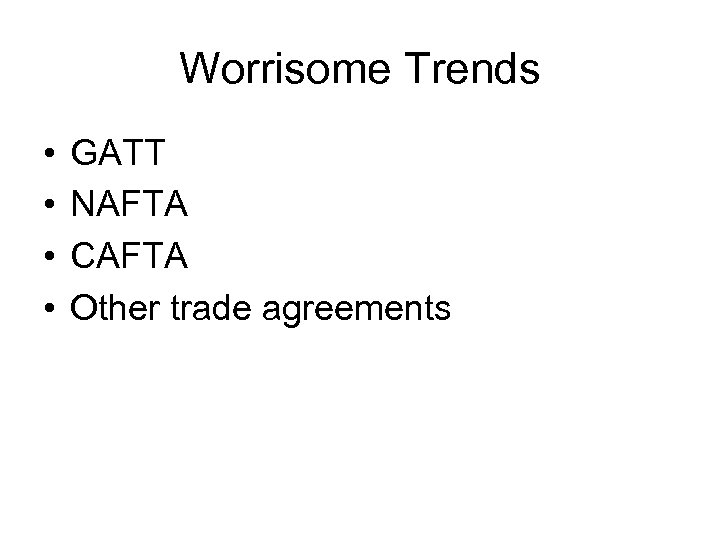 Worrisome Trends • • GATT NAFTA CAFTA Other trade agreements