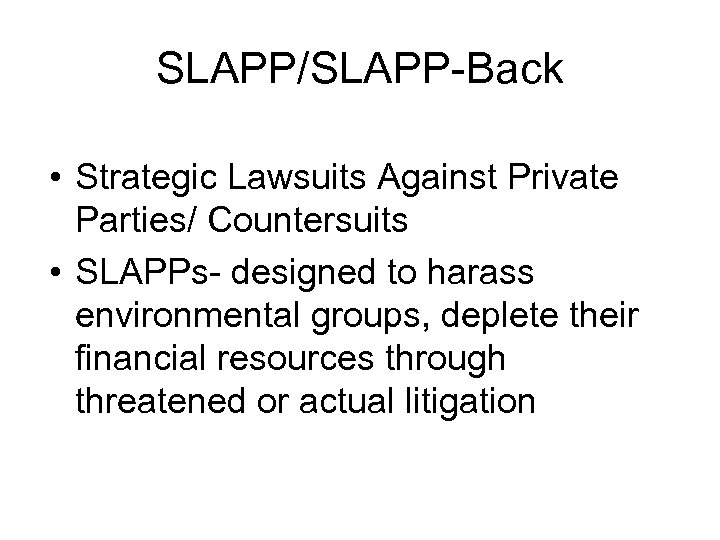 SLAPP/SLAPP-Back • Strategic Lawsuits Against Private Parties/ Countersuits • SLAPPs- designed to harass environmental