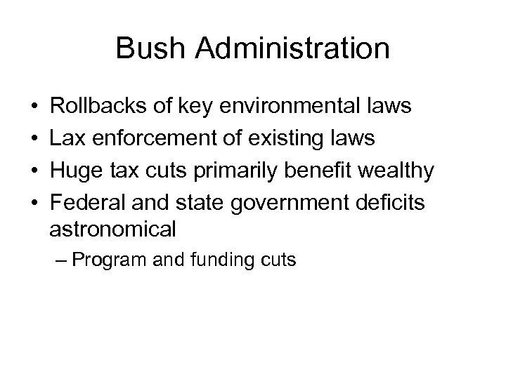 Bush Administration • • Rollbacks of key environmental laws Lax enforcement of existing laws