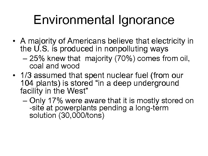 Environmental Ignorance • A majority of Americans believe that electricity in the U. S.