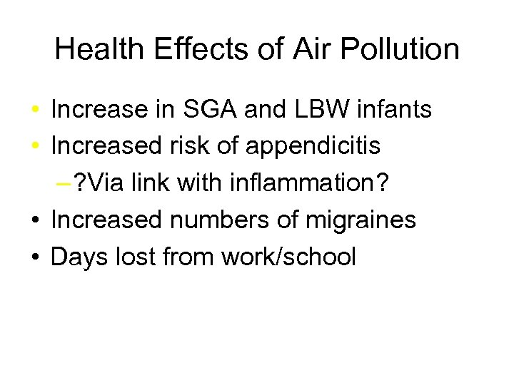 Health Effects of Air Pollution • Increase in SGA and LBW infants • Increased