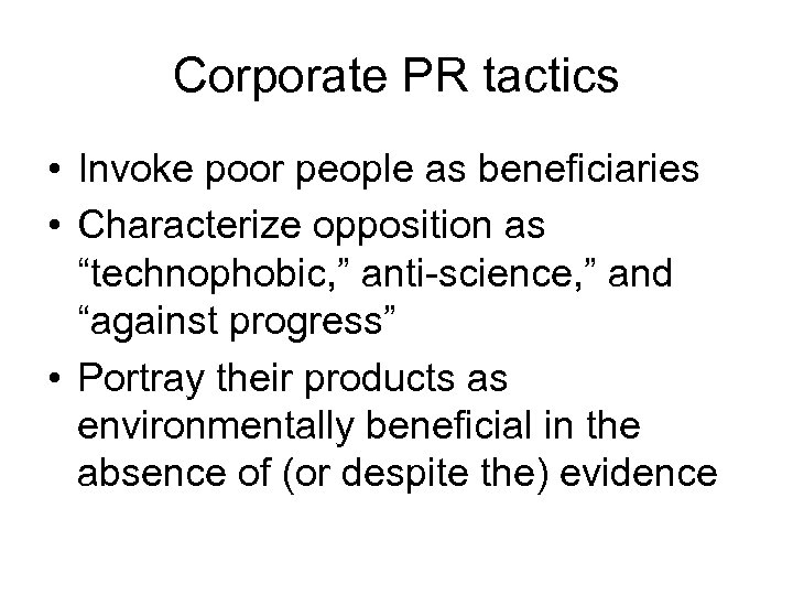 """Corporate PR tactics • Invoke poor people as beneficiaries • Characterize opposition as """"technophobic,"""