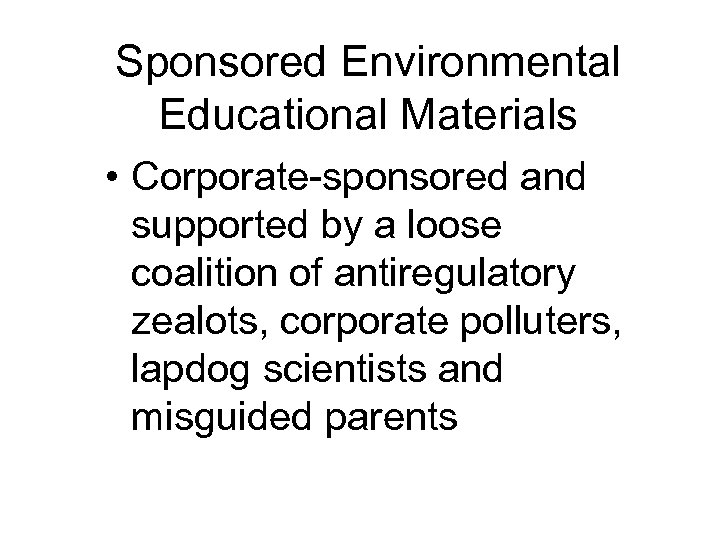 Sponsored Environmental Educational Materials • Corporate-sponsored and supported by a loose coalition of antiregulatory