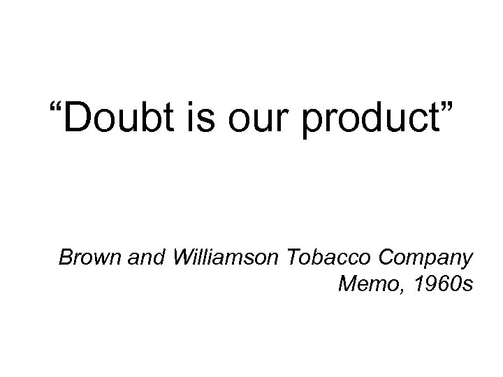 """""""Doubt is our product"""" Brown and Williamson Tobacco Company Memo, 1960 s"""