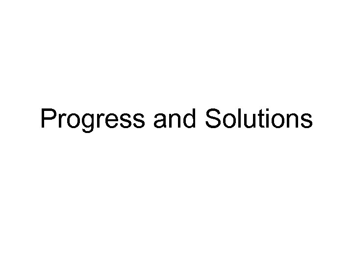 Progress and Solutions