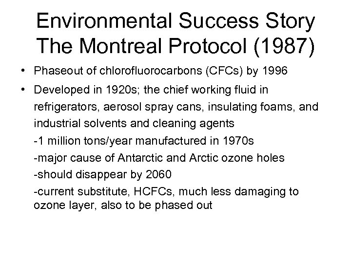 Environmental Success Story The Montreal Protocol (1987) • Phaseout of chlorofluorocarbons (CFCs) by 1996