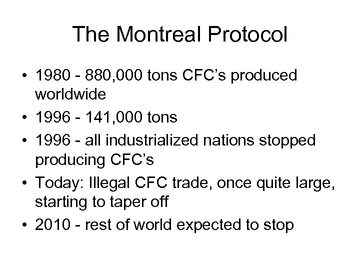 The Montreal Protocol • 1980 - 880, 000 tons CFC's produced worldwide • 1996