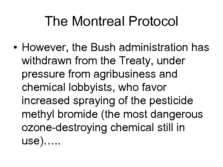 The Montreal Protocol • However, the Bush administration has withdrawn from the Treaty, under